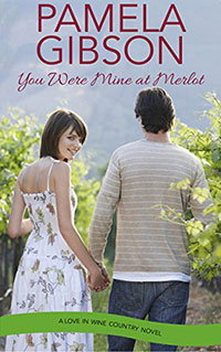 You Were Mine At Merlot by Pamela Gibson